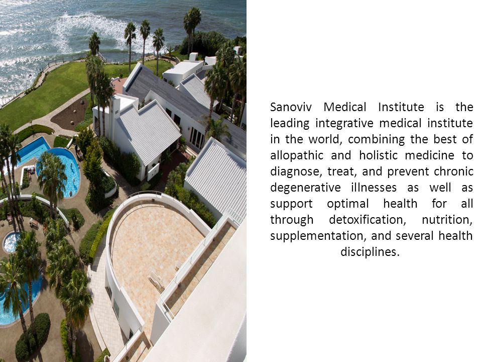 Sanoviv Medical Institute is the leading integrative medical institute in the world, combining the best of allopathic and holistic medicine to diagnos