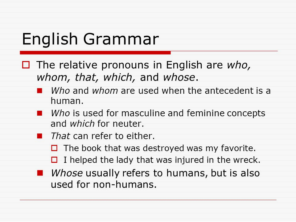 English Grammar  The relative pronouns in English are who, whom, that, which, and whose.