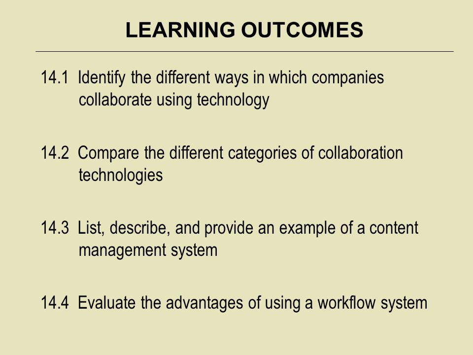 LEARNING OUTCOMES 14.1 Identify the different ways in which companies collaborate using technology 14.2 Compare the different categories of collaborat