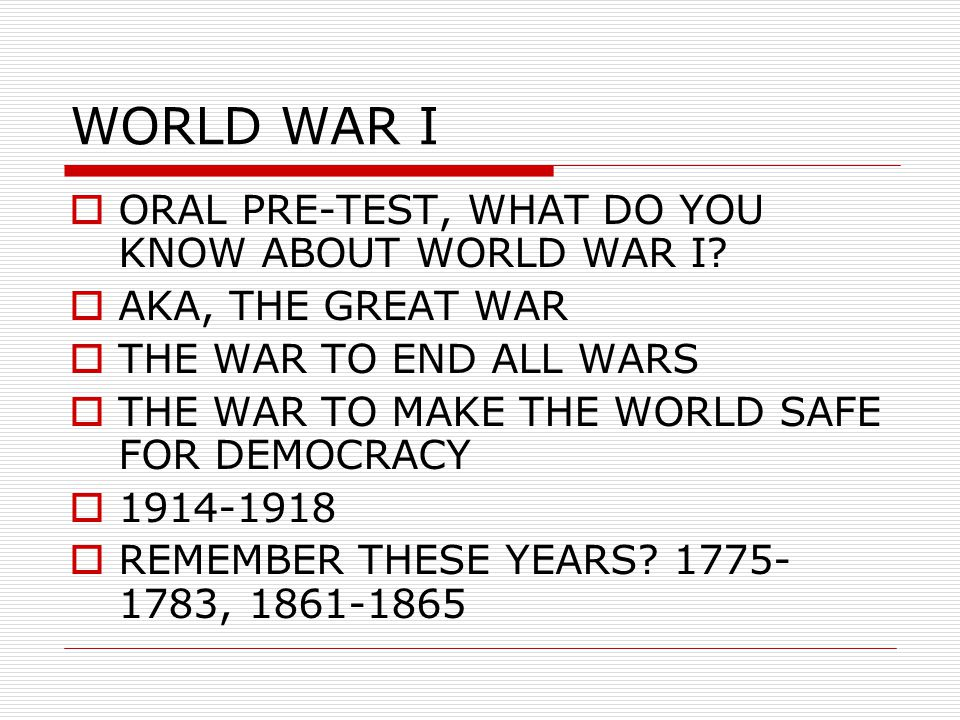 WORLD WAR I  ORAL PRE-TEST, WHAT DO YOU KNOW ABOUT WORLD WAR I.