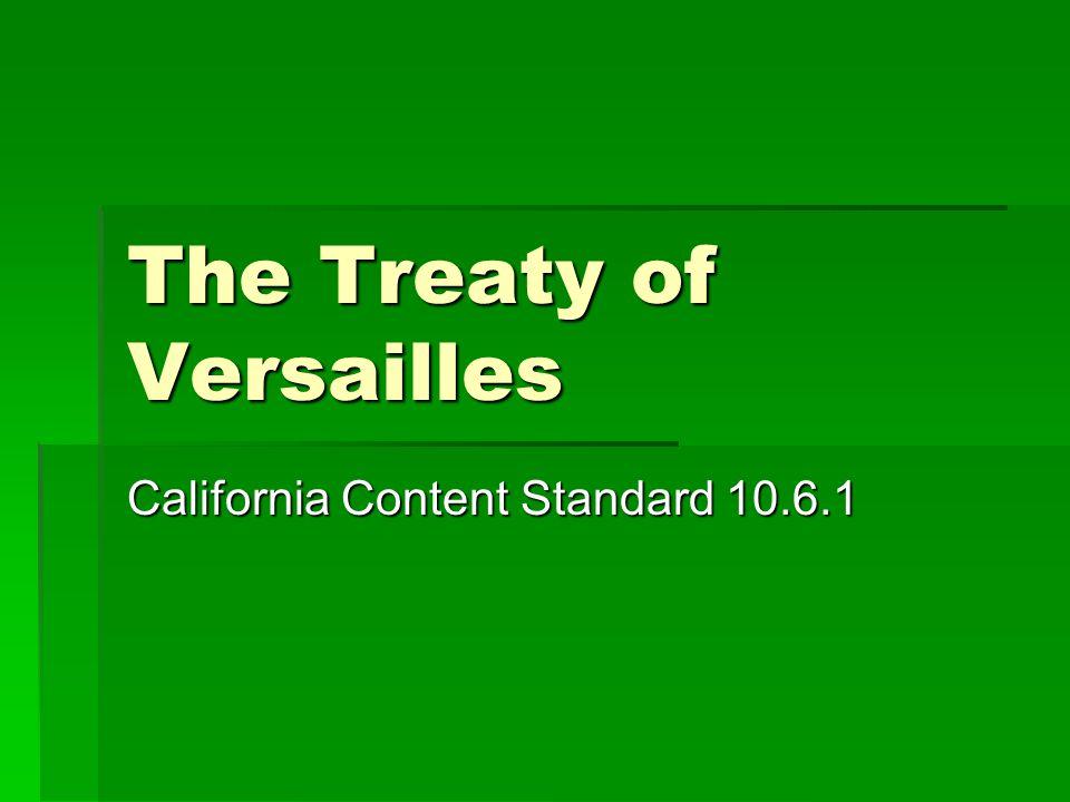 The Treaty of Versailles California Content Standard 10.6.1