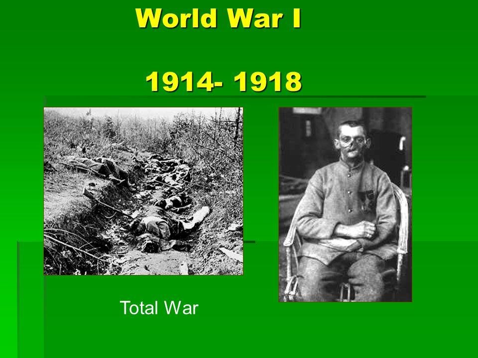 World War I 1914- 1918 World War I 1914- 1918 Total War