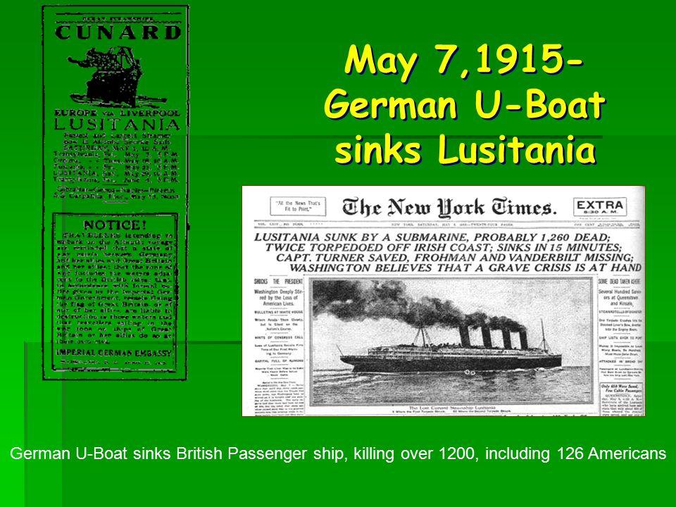 US Enters WW I – 1917 Events that lead the US to War US Enters WW I – 1917 Events that lead the US to War  Sinking of the Lusitania  Sinking of the Sussex  Zimmerman Telegram  Germany sinks three US ships