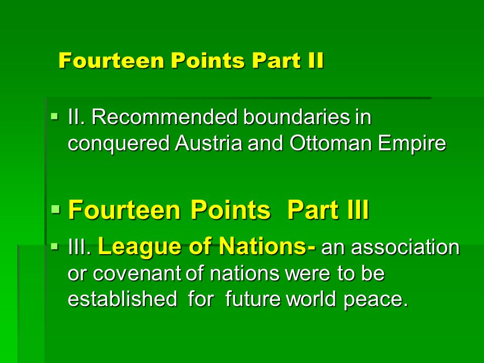 Fourteen Points- Part I  Wilson's Plan :  Self – determination for nations .