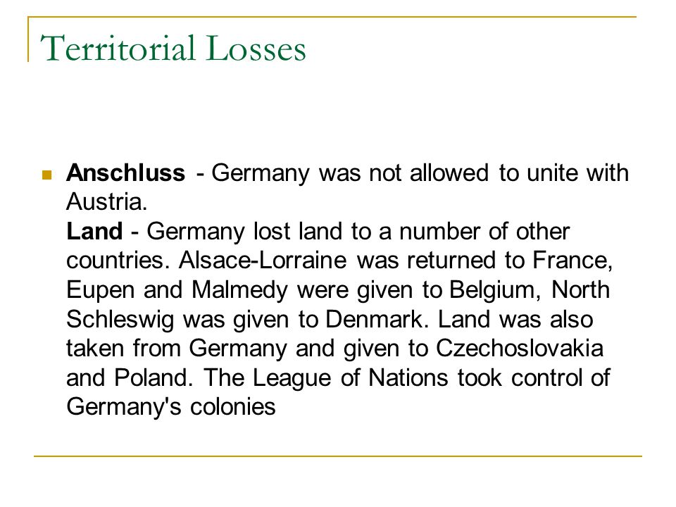 Territorial Losses Anschluss - Germany was not allowed to unite with Austria.