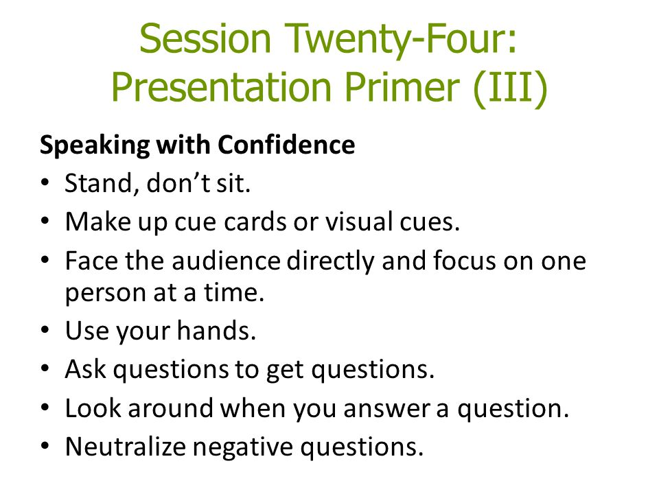 Session Twenty-Four: Presentation Primer (III) Speaking with Confidence Stand, don't sit.