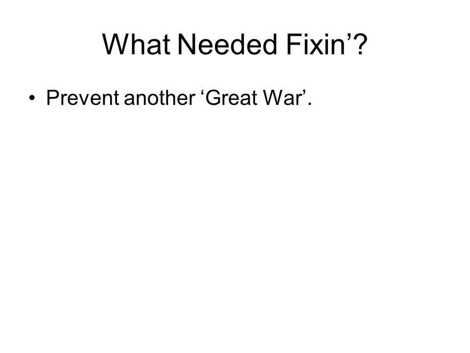 What Needed Fixin' Prevent another 'Great War'.