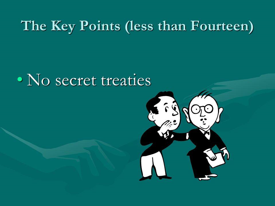 No secret treatiesNo secret treaties The Key Points (less than Fourteen)