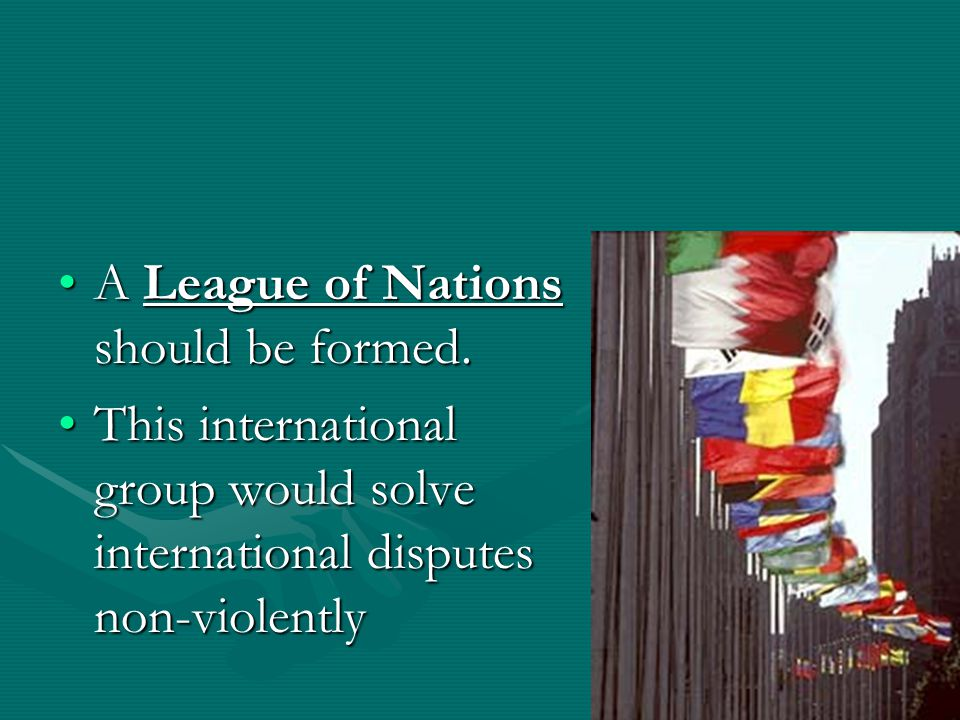 A League of Nations should be formed.A League of Nations should be formed.