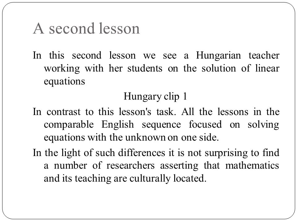 A second lesson In this second lesson we see a Hungarian teacher working with her students on the solution of linear equations Hungary clip 1 In contr