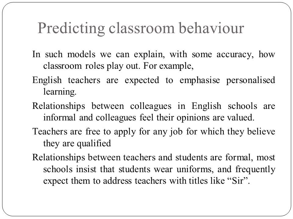 Predicting classroom behaviour In such models we can explain, with some accuracy, how classroom roles play out.