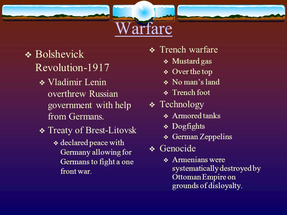 Warfare  Bolshevick Revolution-1917  Vladimir Lenin overthrew Russian government with help from Germans.