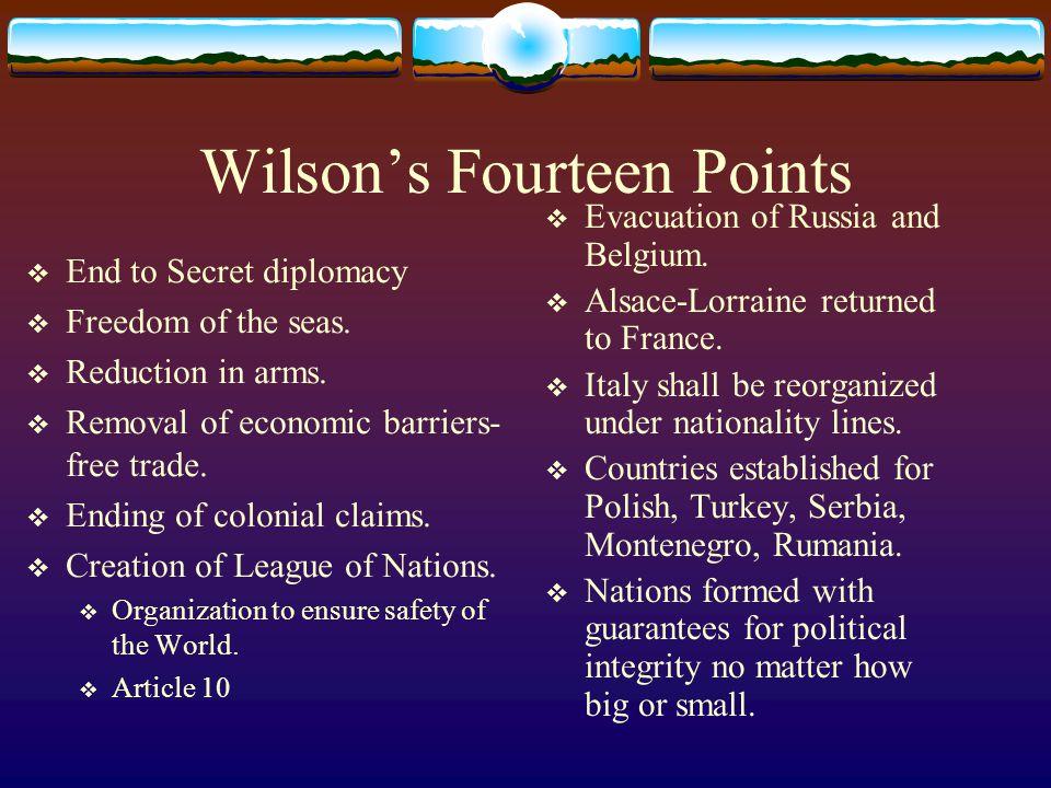 Wilson's Fourteen Points  End to Secret diplomacy  Freedom of the seas.