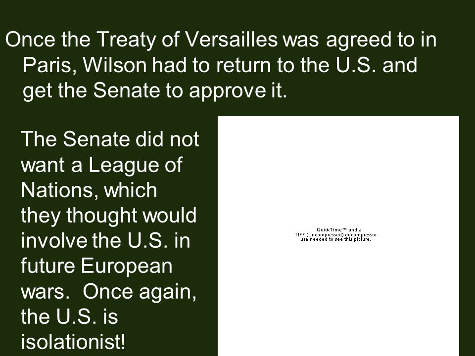 Once the Treaty of Versailles was agreed to in Paris, Wilson had to return to the U.S.