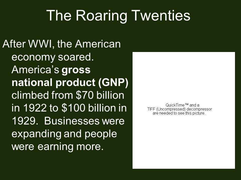 The Roaring Twenties After WWI, the American economy soared.