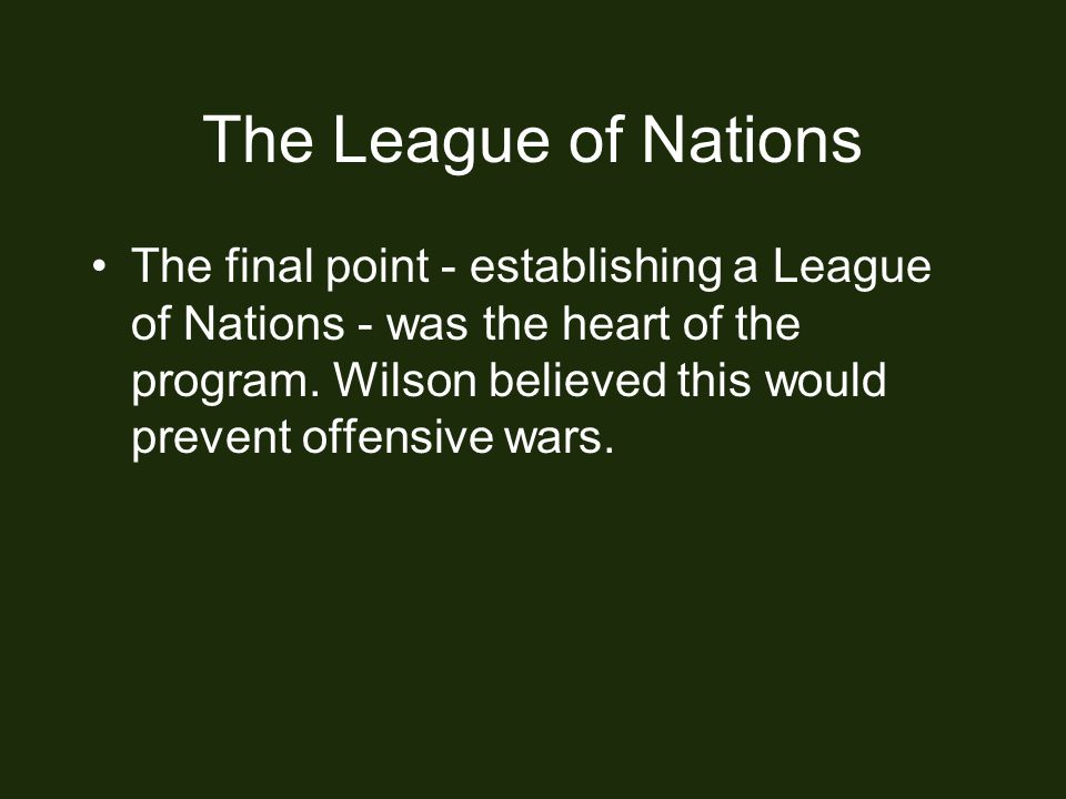 The League of Nations The final point - establishing a League of Nations - was the heart of the program.