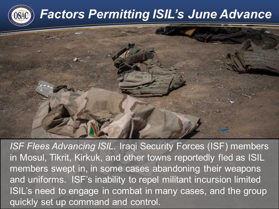 Factors Permitting ISIL's June Advance 21 ISF Flees Advancing ISIL. Iraqi Security Forces (ISF) members in Mosul, Tikrit, Kirkuk, and other towns repo