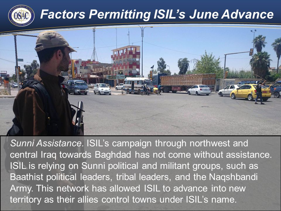 Factors Permitting ISIL's June Advance 22 Sunni Assistance. ISIL's campaign through northwest and central Iraq towards Baghdad has not come without as