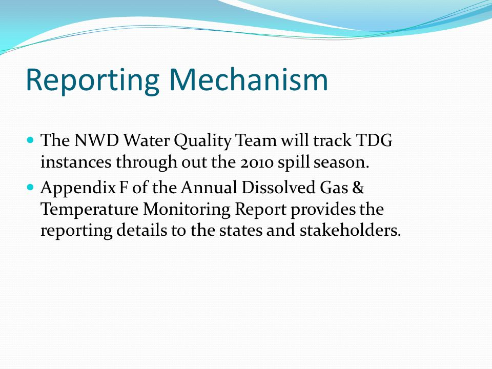 Reporting Mechanism The NWD Water Quality Team will track TDG instances through out the 2010 spill season.