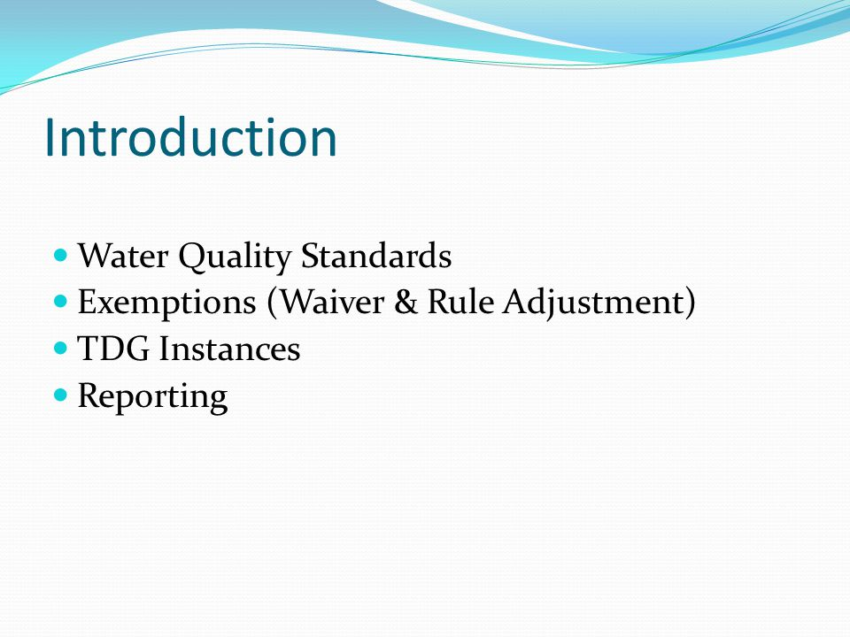 Introduction Water Quality Standards Exemptions (Waiver & Rule Adjustment) TDG Instances Reporting