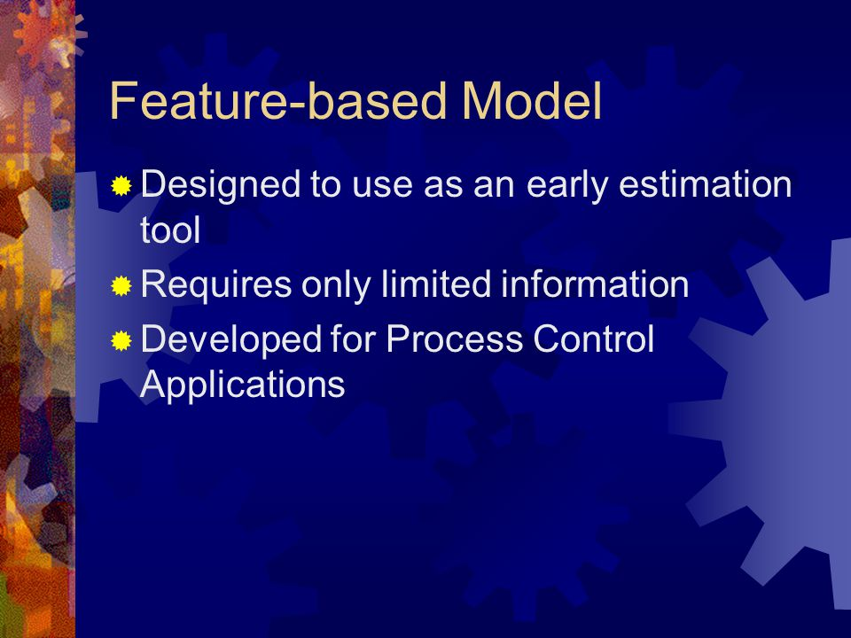 Feature-based Model  Designed to use as an early estimation tool  Requires only limited information  Developed for Process Control Applications