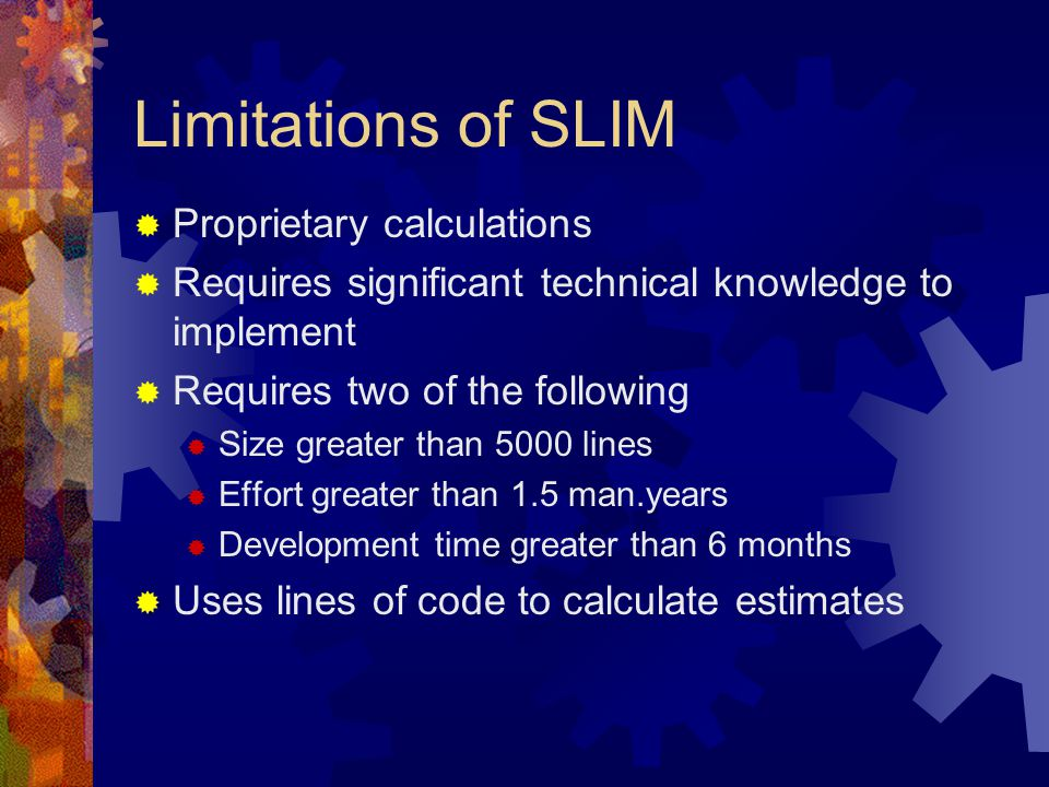 Limitations of SLIM  Proprietary calculations  Requires significant technical knowledge to implement  Requires two of the following  Size greater