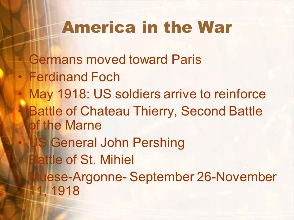 America in the War Germans moved toward Paris Ferdinand Foch May 1918: US soldiers arrive to reinforce Battle of Chateau Thierry, Second Battle of the Marne US General John Pershing Battle of St.