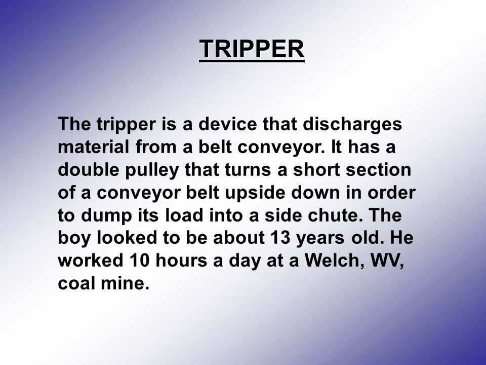 TRIPPER The tripper is a device that discharges material from a belt conveyor.