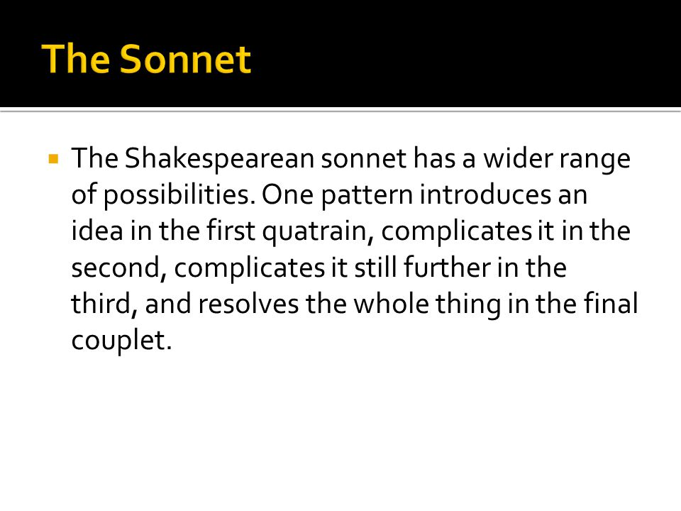  The Shakespearean sonnet has a wider range of possibilities.