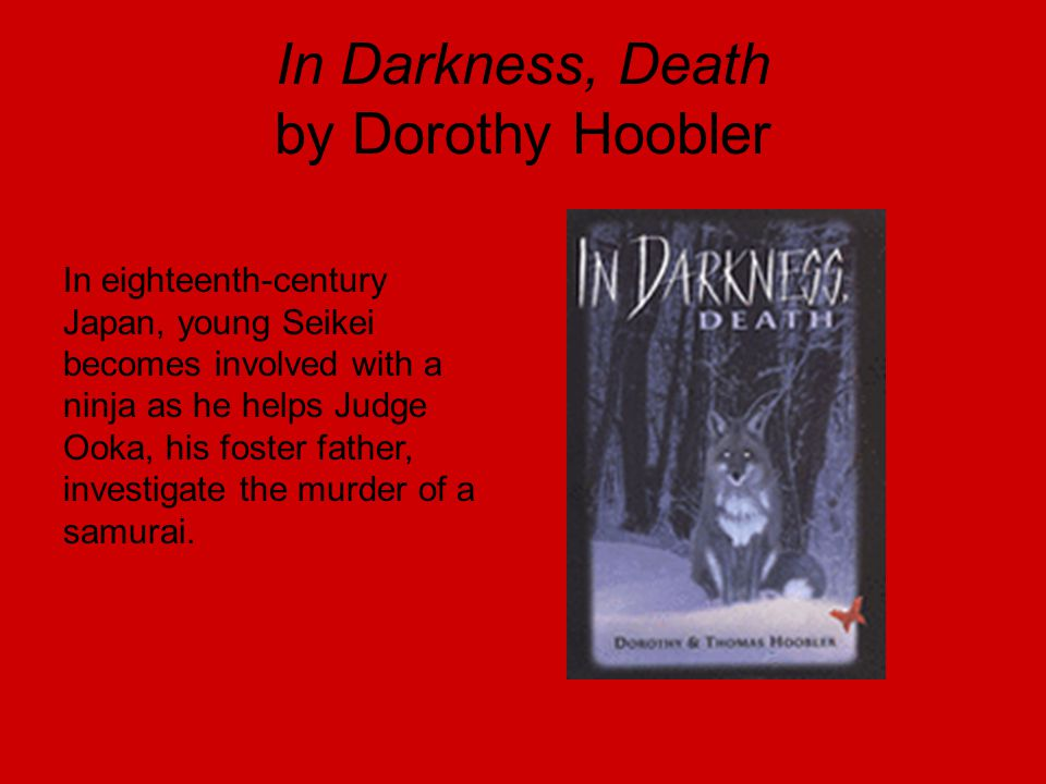 In Darkness, Death by Dorothy Hoobler In eighteenth-century Japan, young Seikei becomes involved with a ninja as he helps Judge Ooka, his foster fathe