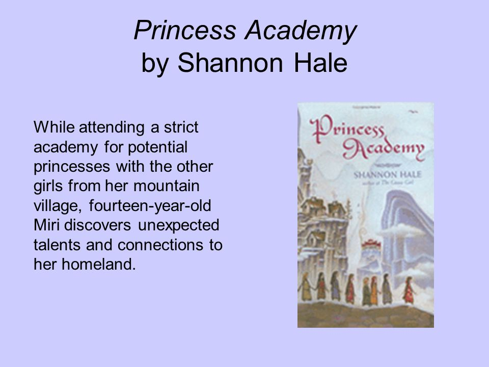 Princess Academy by Shannon Hale While attending a strict academy for potential princesses with the other girls from her mountain village, fourteen-ye