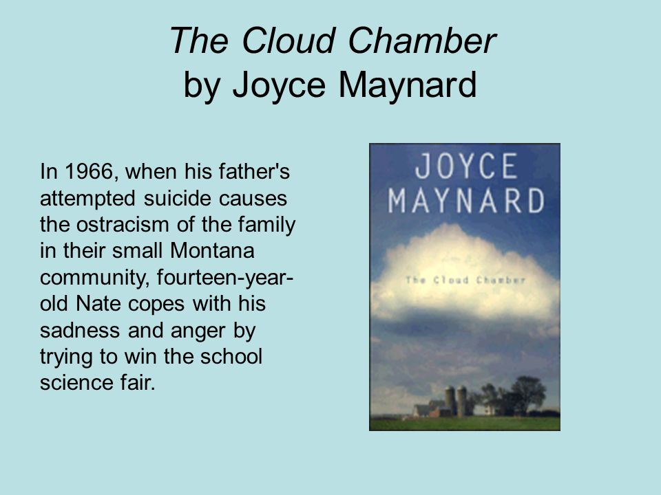 The Cloud Chamber by Joyce Maynard In 1966, when his father's attempted suicide causes the ostracism of the family in their small Montana community, f
