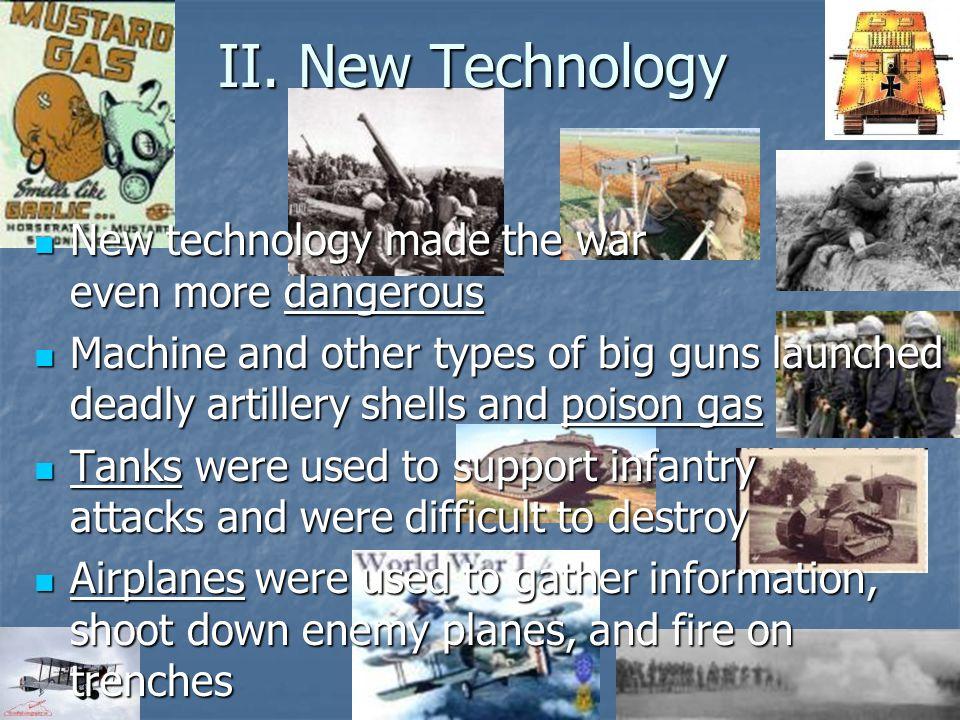 II. New Technology New technology made the war even more dangerous New technology made the war even more dangerous Machine and other types of big guns