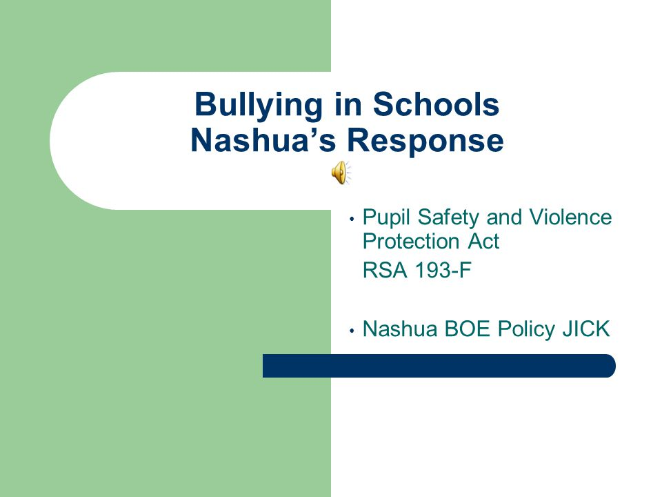 RSA 193-F Purpose & Intent All students have the right to attend schools that are safe, secure & peaceful environments Protect children from physical, emotional & psychological violence Address bullying AND cyberbullying in schools