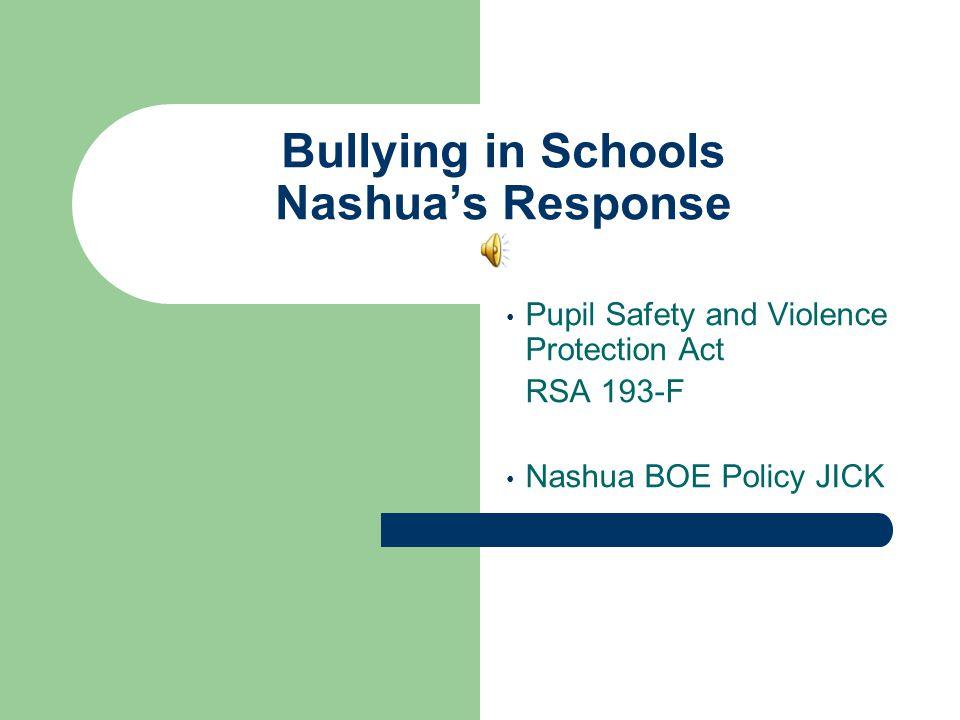 Bullying in Schools Nashua's Response Pupil Safety and Violence Protection Act RSA 193-F Nashua BOE Policy JICK