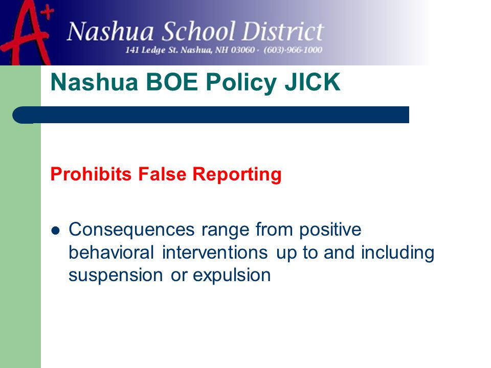 Nashua BOE Policy JICK Prohibits False Reporting Consequences range from positive behavioral interventions up to and including suspension or expulsion