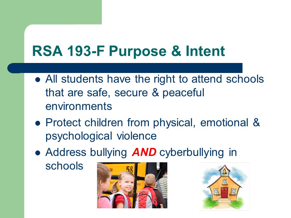 RSA 193-F requires a policy that includes Fourteen (14) specific steps including a statement: Each local BOE must adopt a Bullying Policy by January 1, 2011.