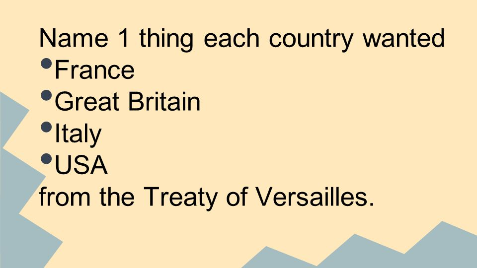 Name 1 thing each country wanted France Great Britain Italy USA from the Treaty of Versailles.