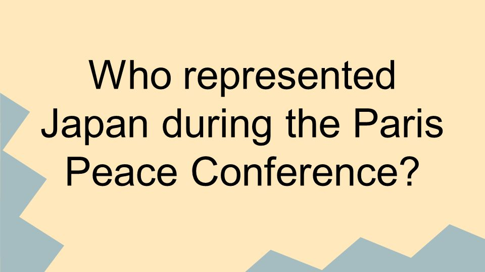 Who represented Japan during the Paris Peace Conference