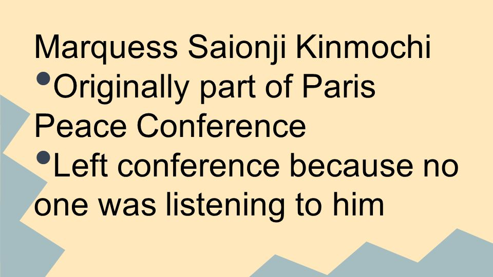 Marquess Saionji Kinmochi Originally part of Paris Peace Conference Left conference because no one was listening to him