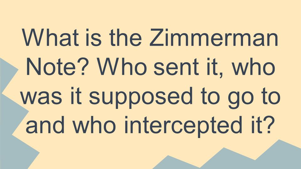 What is the Zimmerman Note Who sent it, who was it supposed to go to and who intercepted it
