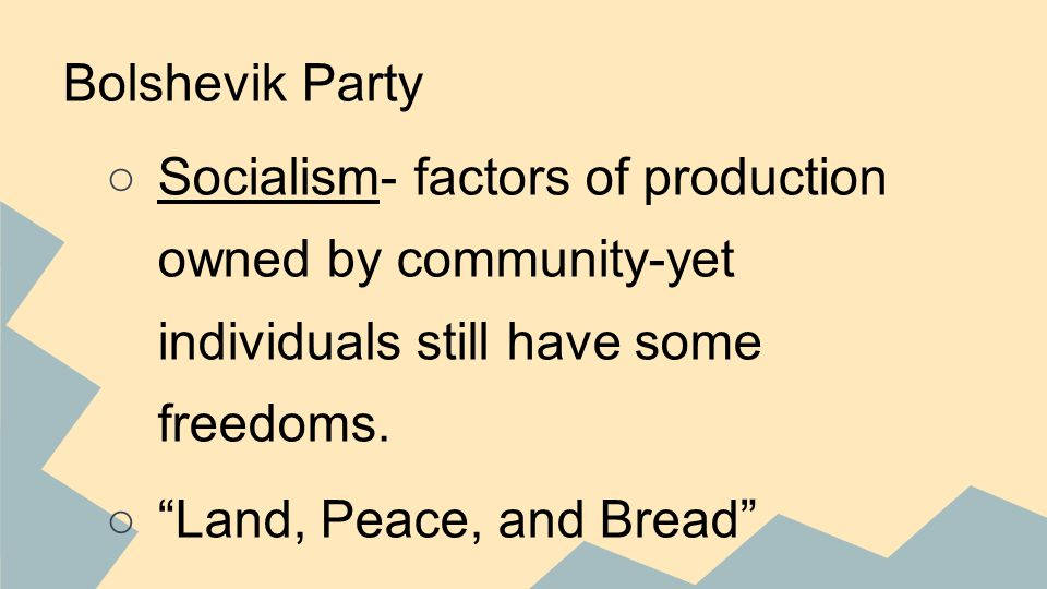 Bolshevik Party ○Socialism- factors of production owned by community-yet individuals still have some freedoms.