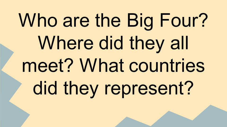 Who are the Big Four Where did they all meet What countries did they represent