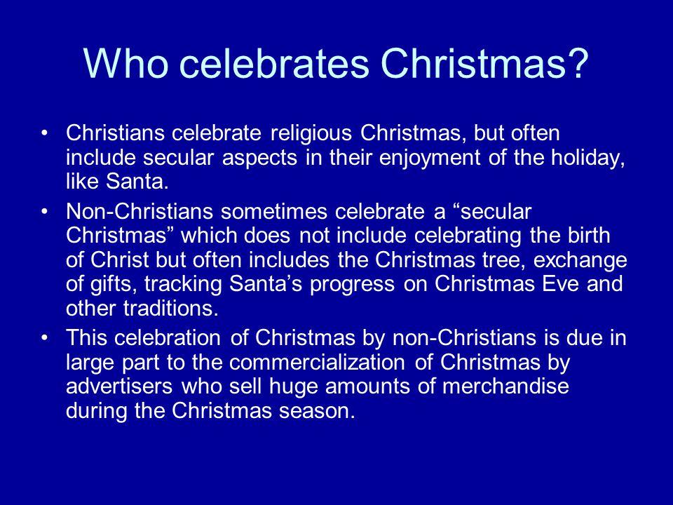 Who celebrates Christmas.
