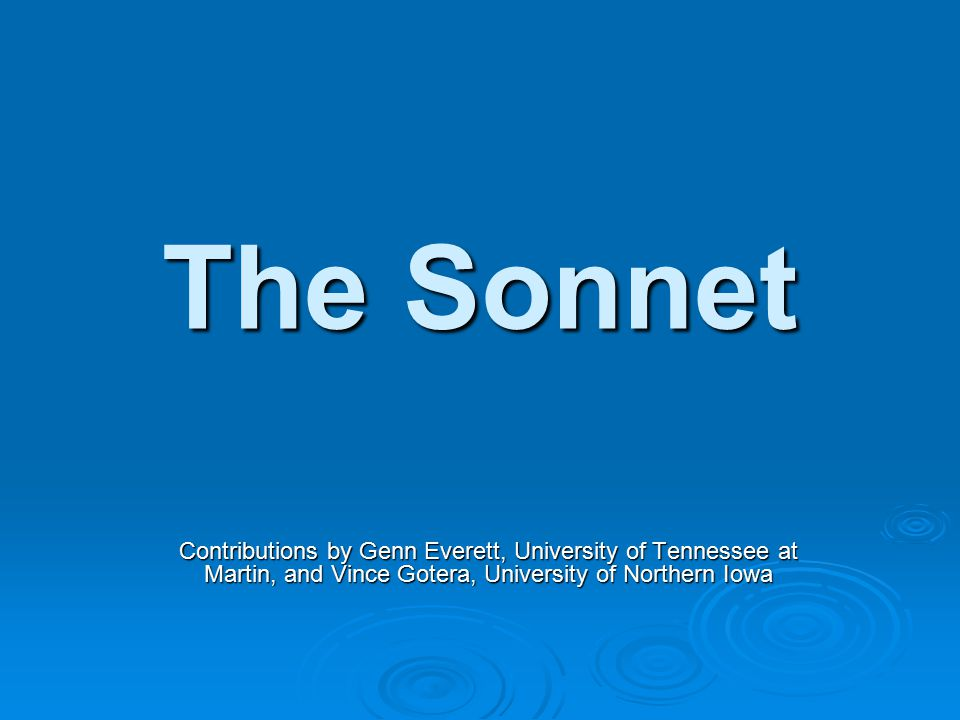 Review  The English or Shakespearean sonnet: Fourteen linesFourteen lines Iambic pentameterIambic pentameter Consists of three Sicilian quatrains (four lines)Consists of three Sicilian quatrains (four lines) And a heroic couplet (two lines)And a heroic couplet (two lines) Rhymes: abab cdcd efef ggRhymes: abab cdcd efef gg The turn comes at or near line 13The turn comes at or near line 13