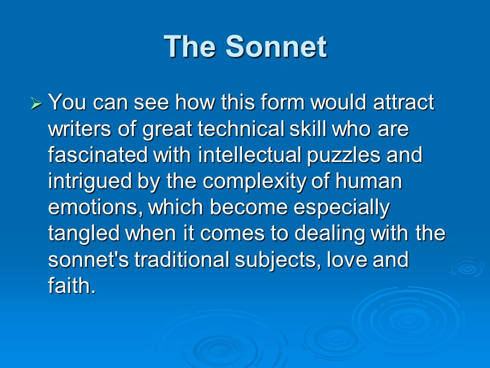 The Sonnet  You can see how this form would attract writers of great technical skill who are fascinated with intellectual puzzles and intrigued by th