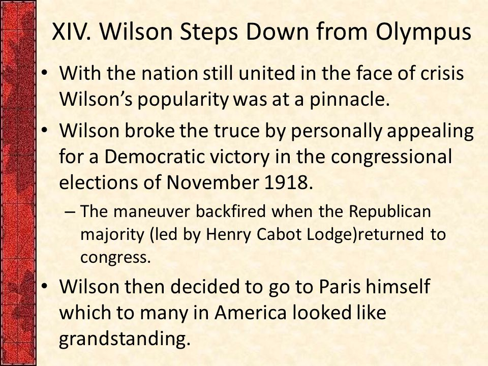 XIV. Wilson Steps Down from Olympus With the nation still united in the face of crisis Wilson's popularity was at a pinnacle. Wilson broke the truce b