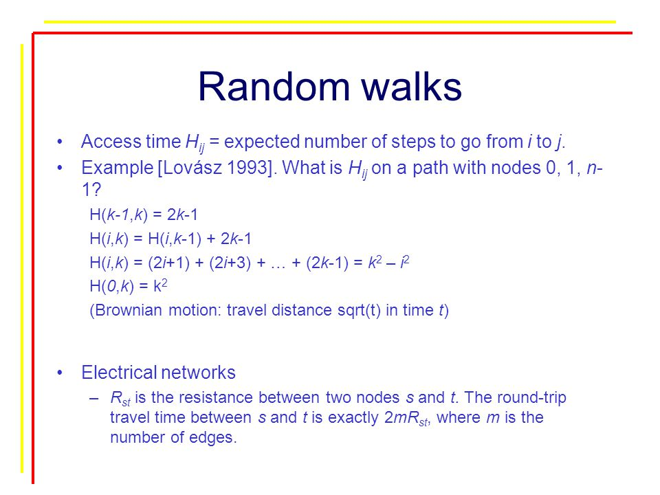 Random walks Access time H ij = expected number of steps to go from i to j.