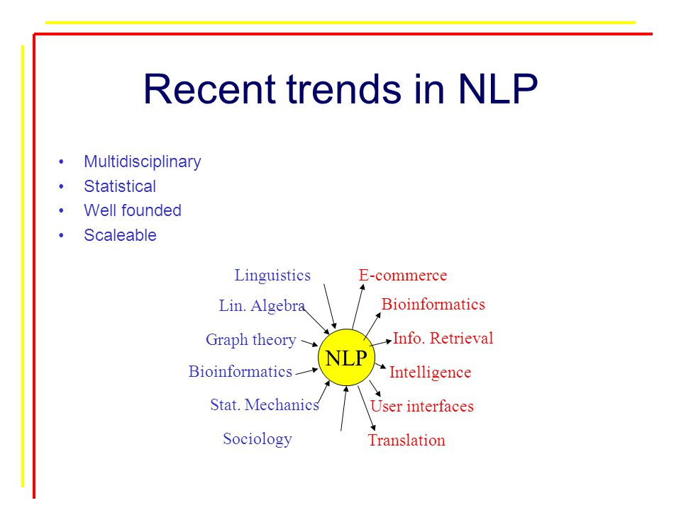 Recent trends in NLP Multidisciplinary Statistical Well founded Scaleable NLP Sociology Linguistics Lin.