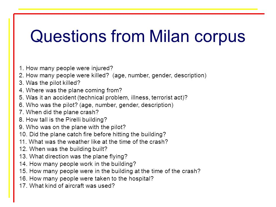 Questions from Milan corpus 1.How many people were injured.